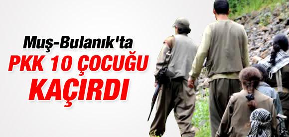 "'PKK MUŞ'TA 10 ÇOCUK KAÇIRDI"""