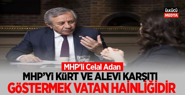 MHP'li Celal Adan: MHP'yi Kürt ve Alevi karşıtı göstermek vatan hainliğidir