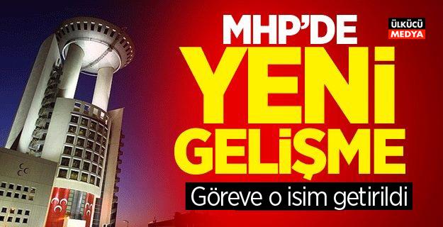 MHP'de Yeni Gelişme Göreve o isim getirildi!