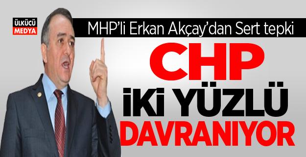 MHP'li Erkan Akçay: CHP ikiyüzlü davranıyor