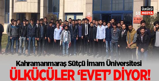 KSÜ'DE ÜLKÜCÜLER 'EVET' DİYOR!