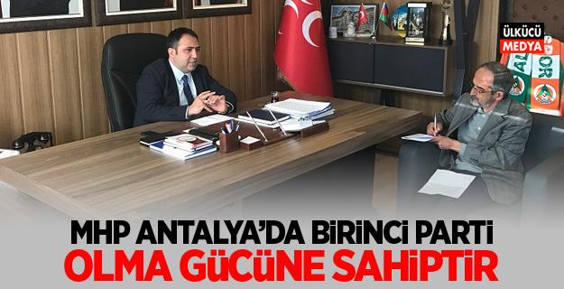 """""""MHP, Antalya'da birinci parti olma gücüne sahiptir."""