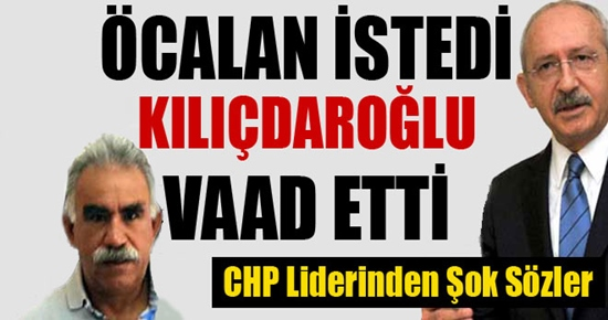 ÖCALAN İSTEDİ KILIÇTAROĞLU VAAD ETTİ !