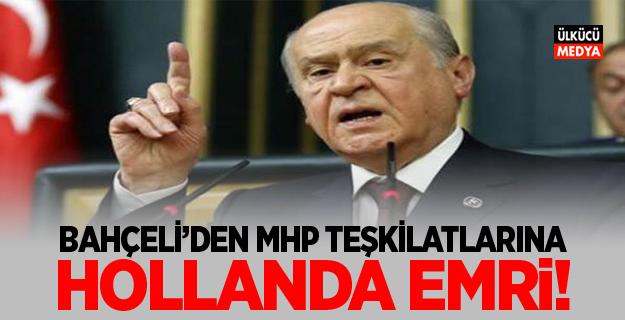 Devlet Bahçeli'den MHP teşkilatlarına Hollanda emri!