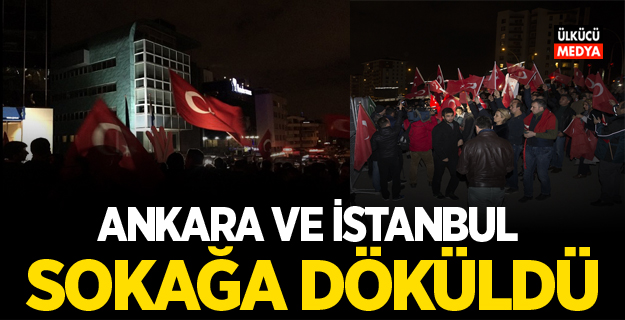 Ankara ve istanbul sokağa döküldü