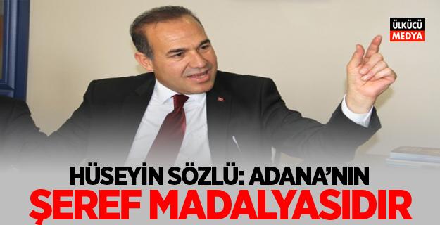 """Hüseyin Sözlü: """"Adana'nın şeref madalyasıdır"""""""