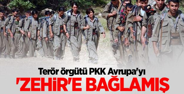 Terör örgütü PKK Avrupa'yı 'zehir'e bağlamış