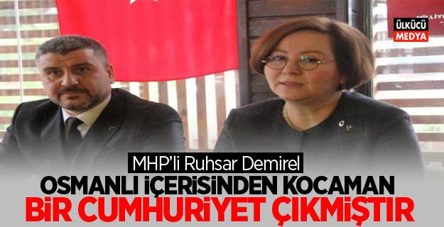 MHP'li Ruhsar Demirel: Osmanlı içerisinden kocaman bir cumhuriyet çıkmıştır