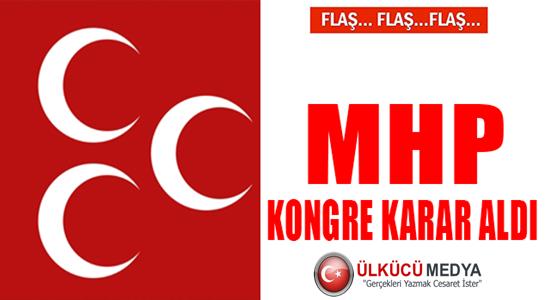 MHP'DE KONGRE KARARI ALINDI !