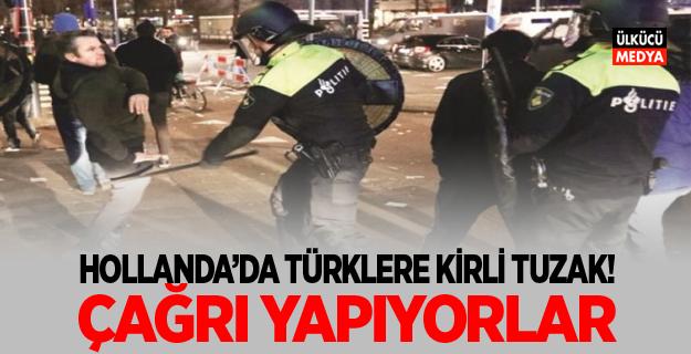 Hollanda'da Türklere kirli tuzak! Çağrı yapıyorlar