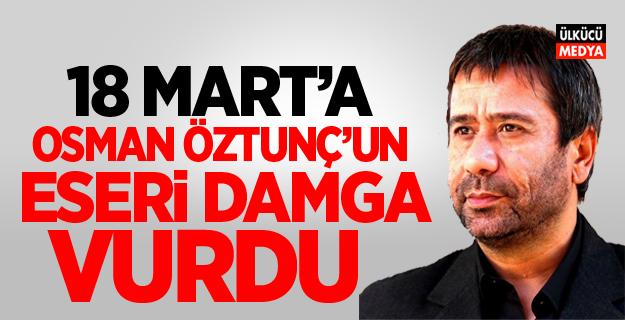 18 Mart'a Osman Öztunç'un eseri damgasını vurdu