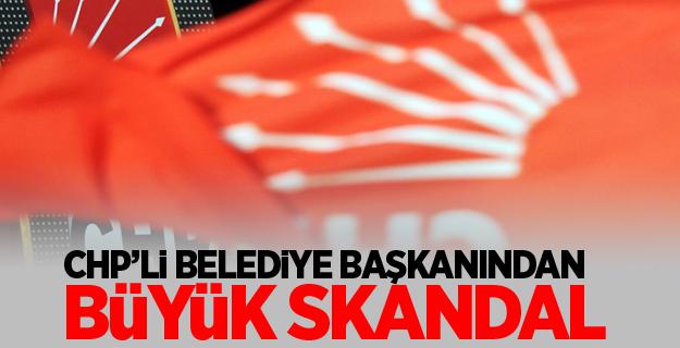 CHP'li belediye başkanından büyük skandal!