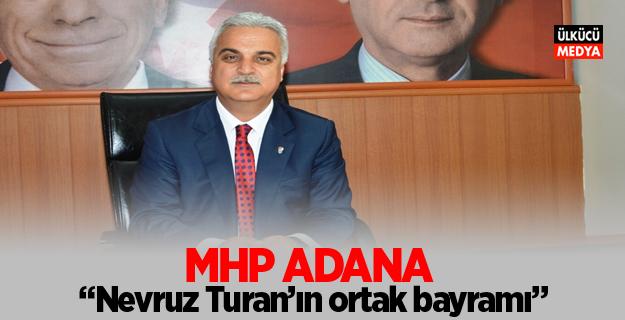 "MHP' Adana ""Nevruz Turan'ın ortak bayramı"""