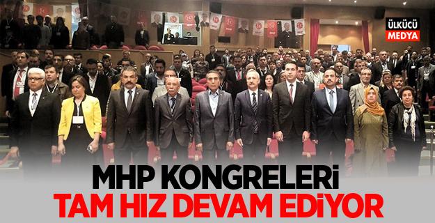 MHP Kongreleri tam hız devam ediyor