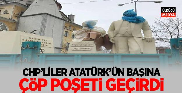 CHP'liler Atatürk'ün Başına Çöp Poşeti Geçirdi