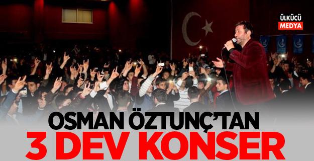 OSMAN ÖZTUNÇ'TAN 3 DEV KONSER