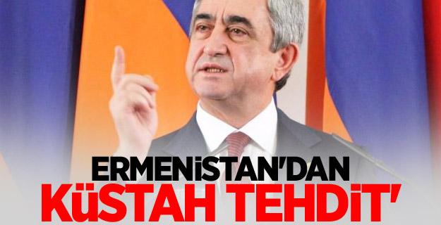Ermenistan'dan küstah tehdit'