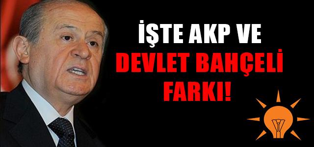 İŞTE AKP VE DEVLET BAHÇELİ FARKI !