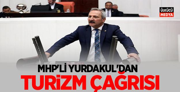 MHP'Lİ YURDAKUL'DAN TURİZM ÇAĞRISI