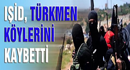 IŞİD TÜRKMEN KÖYLERİN'DEN TEMİZLENİYOR !