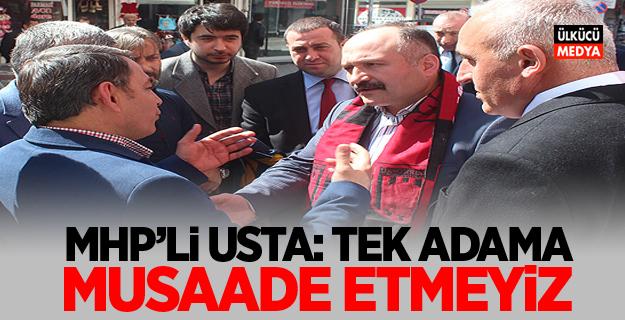 MHP'li Erhan Usta: 'Tek adama müsaade etmeyiz'