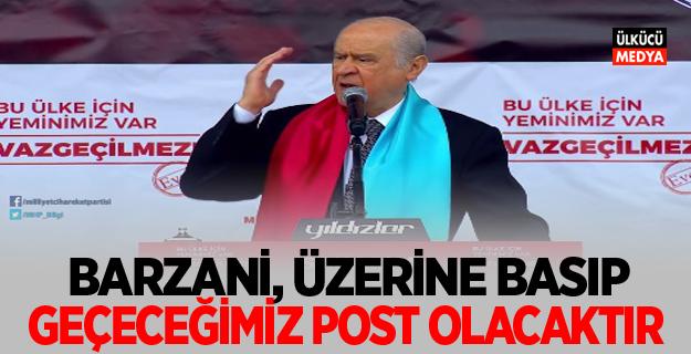 Devlet Bahçeli: Barzani Üzerine Basıp Geçeceğimiz Post Olacaktır