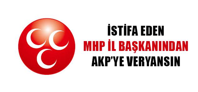 İSTİFA EDEN MHP İL BAŞKANINDAN AKP'YE VERYANSIN !