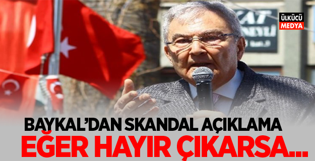 Baykal'dan skandal açıklama: Eğer hayır çıkarsa...
