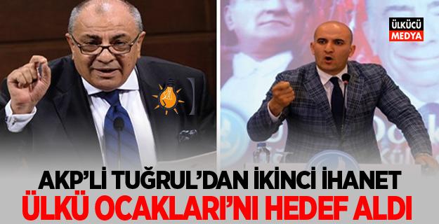 AKP'li Tuğrul: Ülkü Ocaklarını Hedef aldı