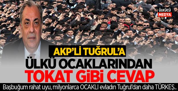 AKP'Lİ TUĞRUL'A ÜLKÜ OCAKLARI'NDAN TOKAT GİBİ CEVAP