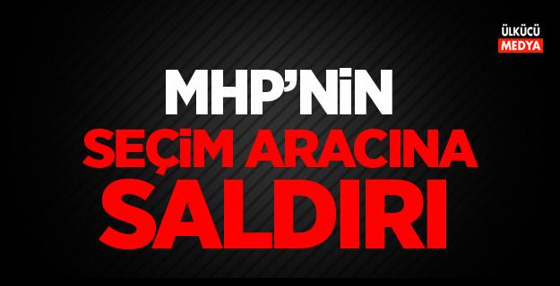 MHP'nin Seçim Aracına Saldırı