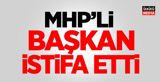 MHP'li Başkan İstifa Etti