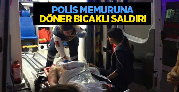 Polis Memuruna Döner Bıçaklı Saldırı