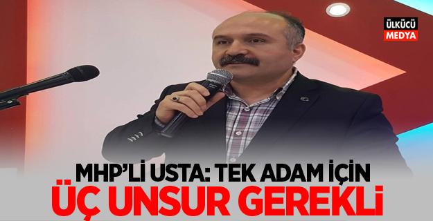 MHP'li Erhan Usta: Tek Adam İçin Üç Unsur Gerekli