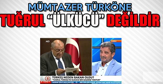 Mümtazer Türköne:Tuğrul Ülkücü değildir
