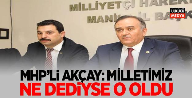 MHP'li Akçay; Milletimiz Ne Dediyse O Oldu