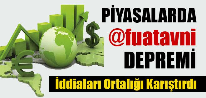 PİYASALARDA 'FUAT AVNİ' DEPREMİ !