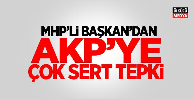 MHP'li Başkan'dan AKP'ye Çok Sert Tepki