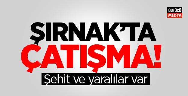 Şırnak'ta çatışma: Şehit ve yaralılar var