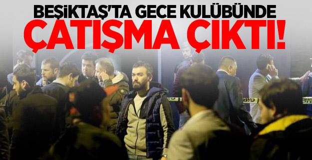 Beşiktaş'ta gece kulübünde çatışma