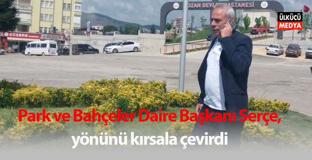 Park ve Bahçeler Daire Başkanı Serçe, yönünü kırsala çevirdi