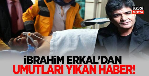 İbrahim Erkal'dan umutları yıkan haber