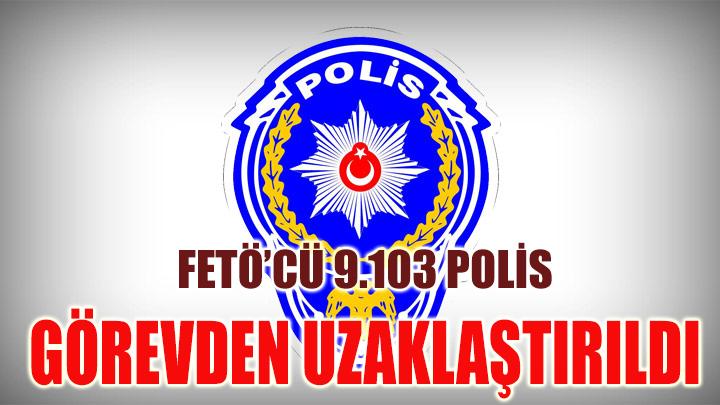 FETÖ'cü 9 Bin 103 Polis Görevden Uzaklaştırıldı