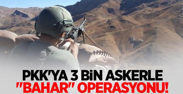 """PKK'ya 3 bin askerle """"bahar"""" operasyonu!"""
