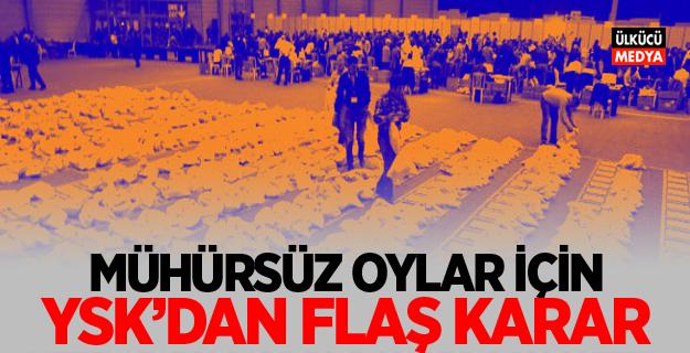 YSK'dan son dakika açıklaması! YSK'dan Mühürsüz oylar için flaş karar