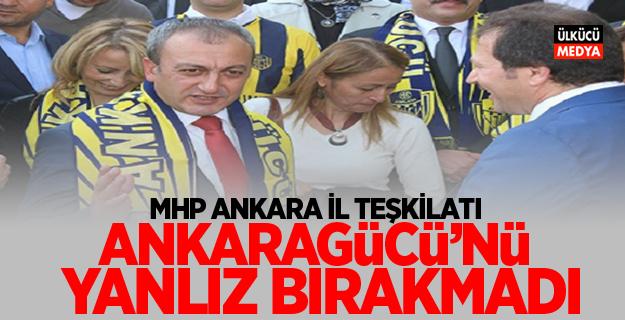 MHP Ankara İl Teşkilatı: Ankaragücü'nü yanlız bırakmadı