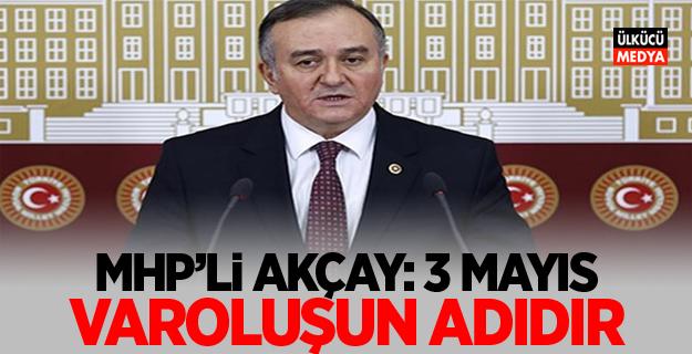 MHP'li Erkan Akçay: 3 Mayıs varoluşun adıdır