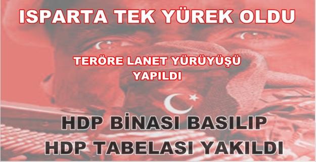 ISPARTA TEK YÜREK -ISPARTA'DA HDP BİNASI YAKILDI
