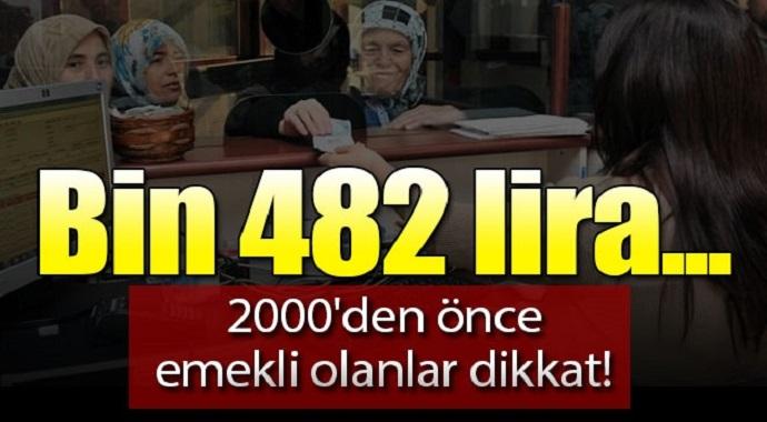 2000'den önce emekli olanlar dikkat! Bin 482 Lira...