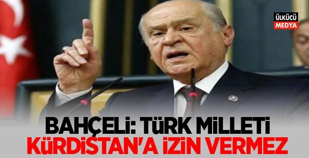 """Devlet Bahçeli: """"Türk milleti Kürdistan'a izin vermez"""""""